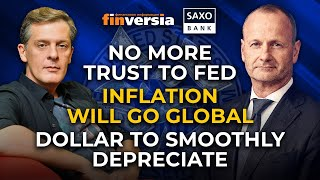 No more trust to FED. Inflation will go global. Dollar to smoothly depreciate. Steen Jakobsen